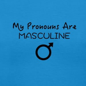 My Pronouns Are MASCULINE - Women's V-Neck T-Shirt