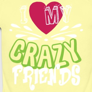 I Love My Crazy Friends T Shirt - Short Sleeve Baby Bodysuit
