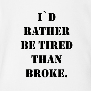 i`d rather be tired than broke - Short Sleeve Baby Bodysuit