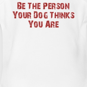 Be The Person Your Dog Thinks You Are - Short Sleeve Baby Bodysuit