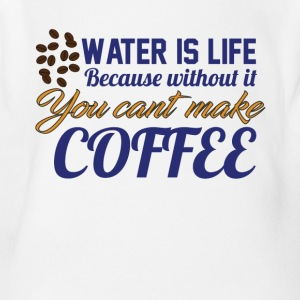 Water is Life becasue without it ... coffee - Short Sleeve Baby Bodysuit