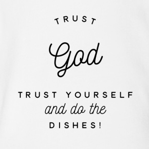 Trust God Trust Yourself Do Dishes - Short Sleeve Baby Bodysuit