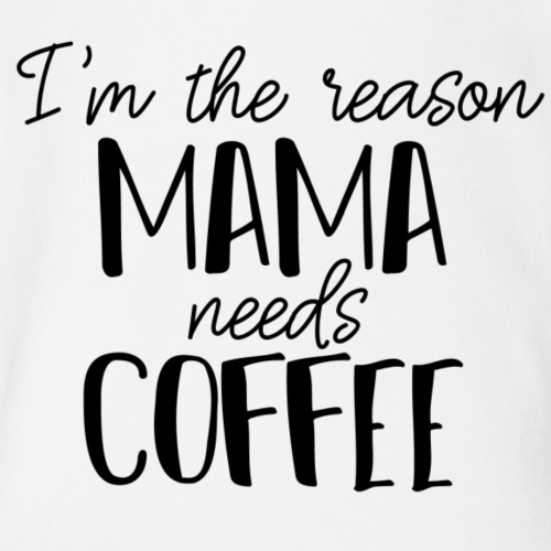 I'm the reason mama needs coffee - Organic Short Sleeve Baby Bodysuit
