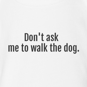 Don't Ask Me To Walk The Dog - Short Sleeve Baby Bodysuit