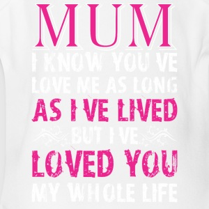 Mum I Know You Loved Me As Long As I Have Lived - Short Sleeve Baby Bodysuit