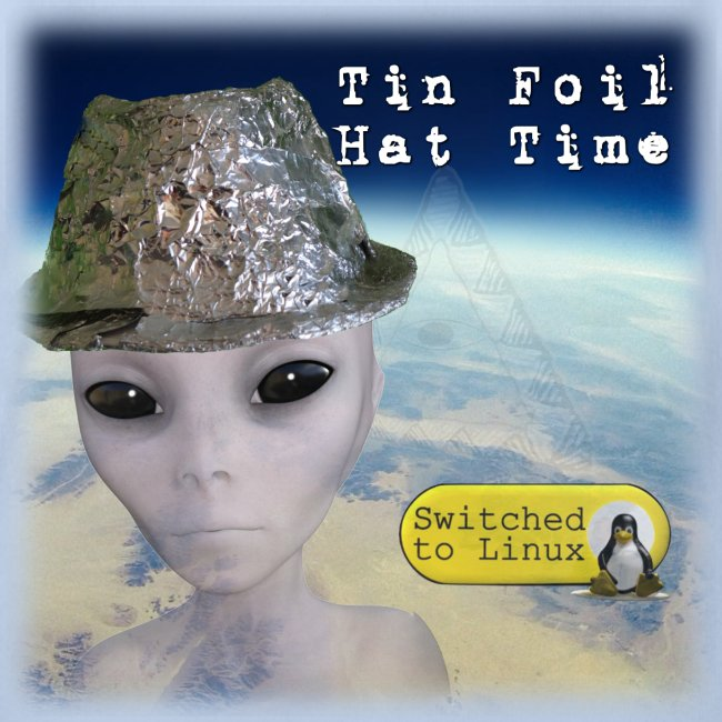 Tin Foil Hat Time (Earth)
