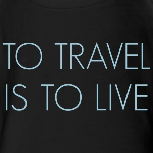 To travel is to live - Short Sleeve Baby Bodysuit