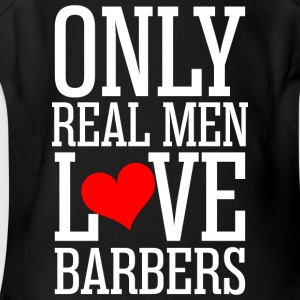 Only Real Men Love Barbers - Short Sleeve Baby Bodysuit