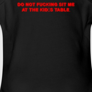 DO NOT FUCKING SIT ME AT THE KID S TABLE - Short Sleeve Baby Bodysuit