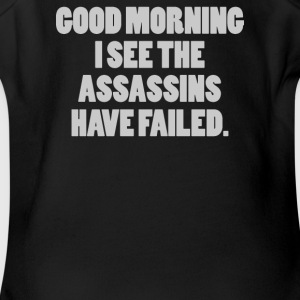 GOOD MORNING I SEE THE ASSASSIN HAVE FAILED - Short Sleeve Baby Bodysuit