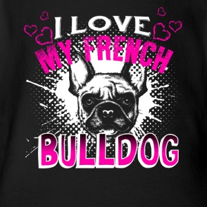 I Love My French Bulldog Shirt - Short Sleeve Baby Bodysuit