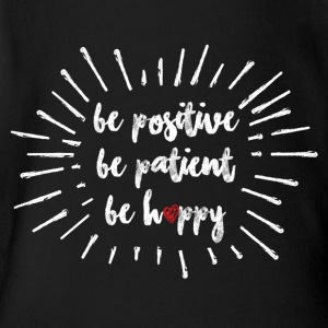 Be Positive, Be Patient, Be Happy - Short Sleeve Baby Bodysuit