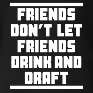 Friends Don't Let Friends Drink And Draft - Short Sleeve Baby Bodysuit