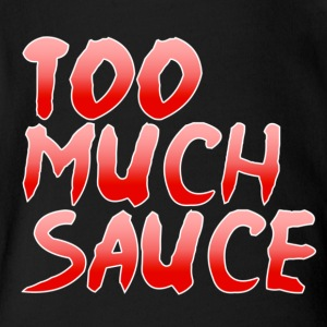 Too Much Sauce - Short Sleeve Baby Bodysuit