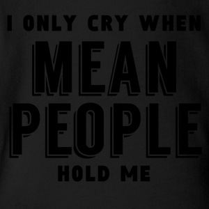 I Only Cry When Mean People Hold Me - Short Sleeve Baby Bodysuit