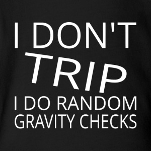 I Don't Trip I Do Random Gravity Checks - Short Sleeve Baby Bodysuit