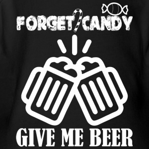forget candy give me beer - Short Sleeve Baby Bodysuit