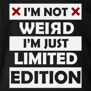 I'm not weird I'm just limited edition - Short Sleeve Baby Bodysuit