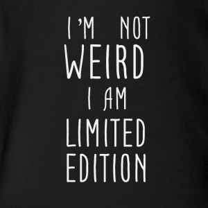 I'm not weird I am Limited Edition - Short Sleeve Baby Bodysuit