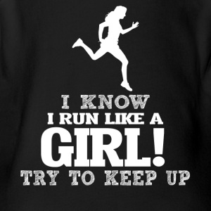 I Know I Run Like A Girl, Try To Keep Up. - Short Sleeve Baby Bodysuit