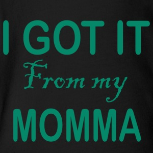 I GOT IT From my MOMMA - Short Sleeve Baby Bodysuit