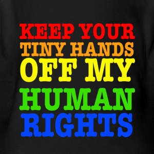 Keep Your Tiny Hands Off My Human Rights - Short Sleeve Baby Bodysuit