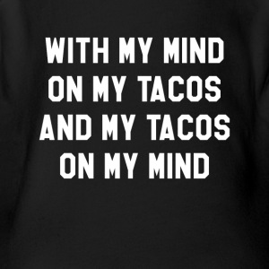 With My Mind On My Tacos And My Tacos On My Mind - Short Sleeve Baby Bodysuit