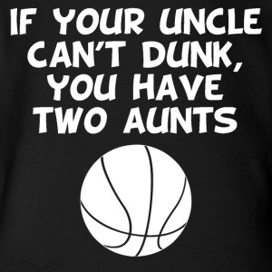 If Your Uncle Can't Dunk You Have Two Aunts - Short Sleeve Baby Bodysuit