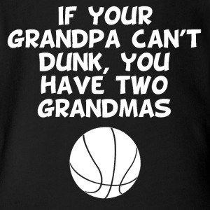 If Your Grandpa Can't Dunk You Have Two Grandmas - Short Sleeve Baby Bodysuit