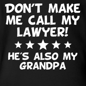 Don't Make Me Call My Lawyer Also My Grandpa - Short Sleeve Baby Bodysuit