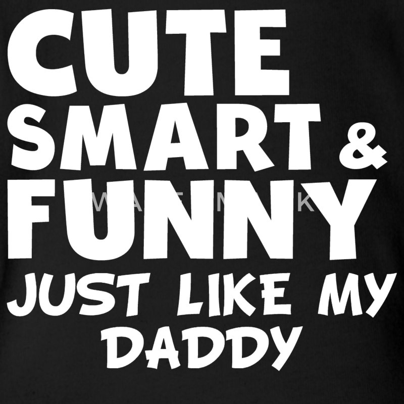 Cute Smart And Funny Like My Daddy - Short Sleeve Baby Bodysuit