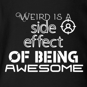 Weird is a side effect of being awesome - Short Sleeve Baby Bodysuit