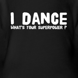 I dance what's your superpower - Short Sleeve Baby Bodysuit