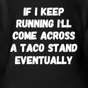 If I keep running I'll come across a taco stand ev - Short Sleeve Baby Bodysuit