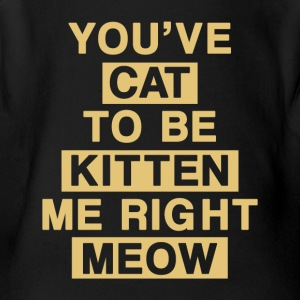 you ve cat to be kitten me right meow - Short Sleeve Baby Bodysuit