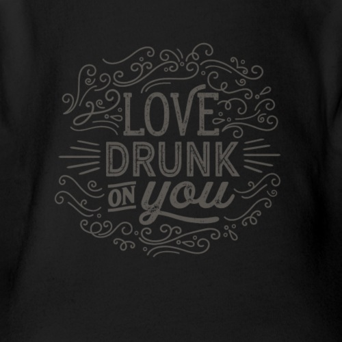 Love Drunk on You - Organic Short Sleeve Baby Bodysuit