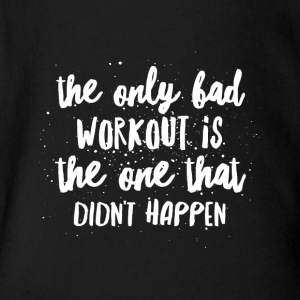 the only bad workout is the one that didn't happen - Short Sleeve Baby Bodysuit