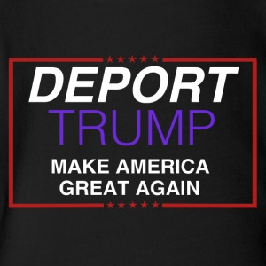Deport Trump - Short Sleeve Baby Bodysuit