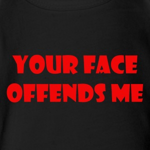 your face offends me - Short Sleeve Baby Bodysuit