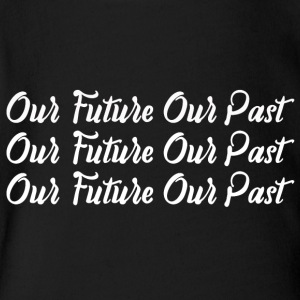 Our Future Our Past - Short Sleeve Baby Bodysuit