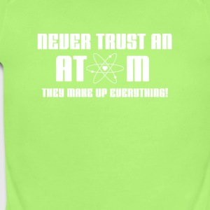 Never Trust An Atom They Make Up Everything FunnyT - Short Sleeve Baby Bodysuit
