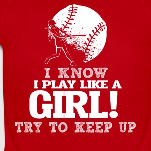 I Know I Play Softball Like A Girl Try To Keep Up. - Short Sleeve Baby Bodysuit