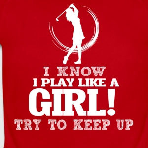 I Know I Play Golf Like A Girl, Try To Keep Up. - Short Sleeve Baby Bodysuit