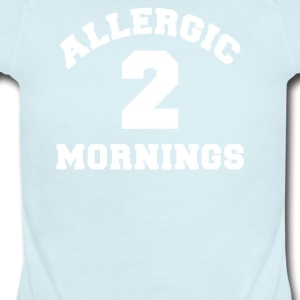Allergic 2 Mornings Funny Slogan - Short Sleeve Baby Bodysuit