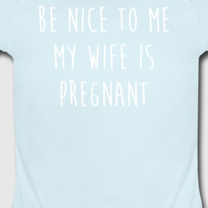 Be Nice To Me My Wife s Pregnant Funny - Short Sleeve Baby Bodysuit
