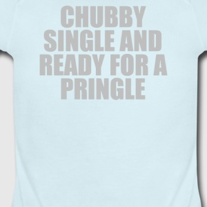 CHUBBY SINGLE AND READY FOR A PRINGLE - Short Sleeve Baby Bodysuit