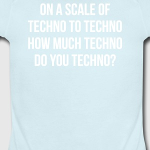 ON A SCALE OF TECHNO TO TECHNO HOW MUCH TECHNO - Short Sleeve Baby Bodysuit