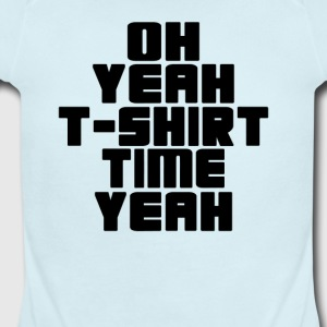 OH YEAH T-SHIRT TIME YEAH - Short Sleeve Baby Bodysuit