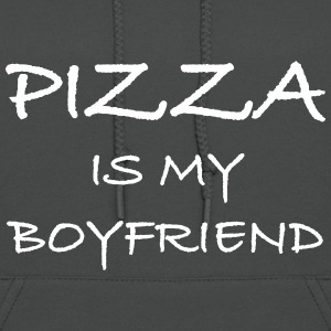 Pizza Is My Boyfriend - Women's Hoodie