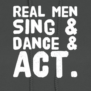 Real men sing and dance and act - Women's Hoodie